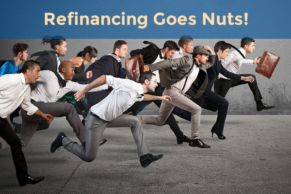Refinancing goes nuts!