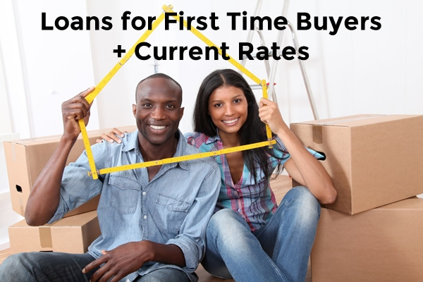 loans for first time buyers and current rates