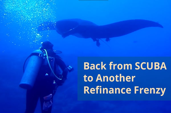 back from scuba to another refinance frenzy